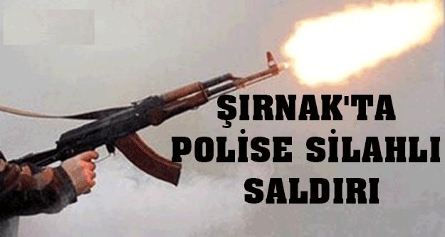ŞIRNAK'TA POLİSE SİLAHLI SALDIRI !