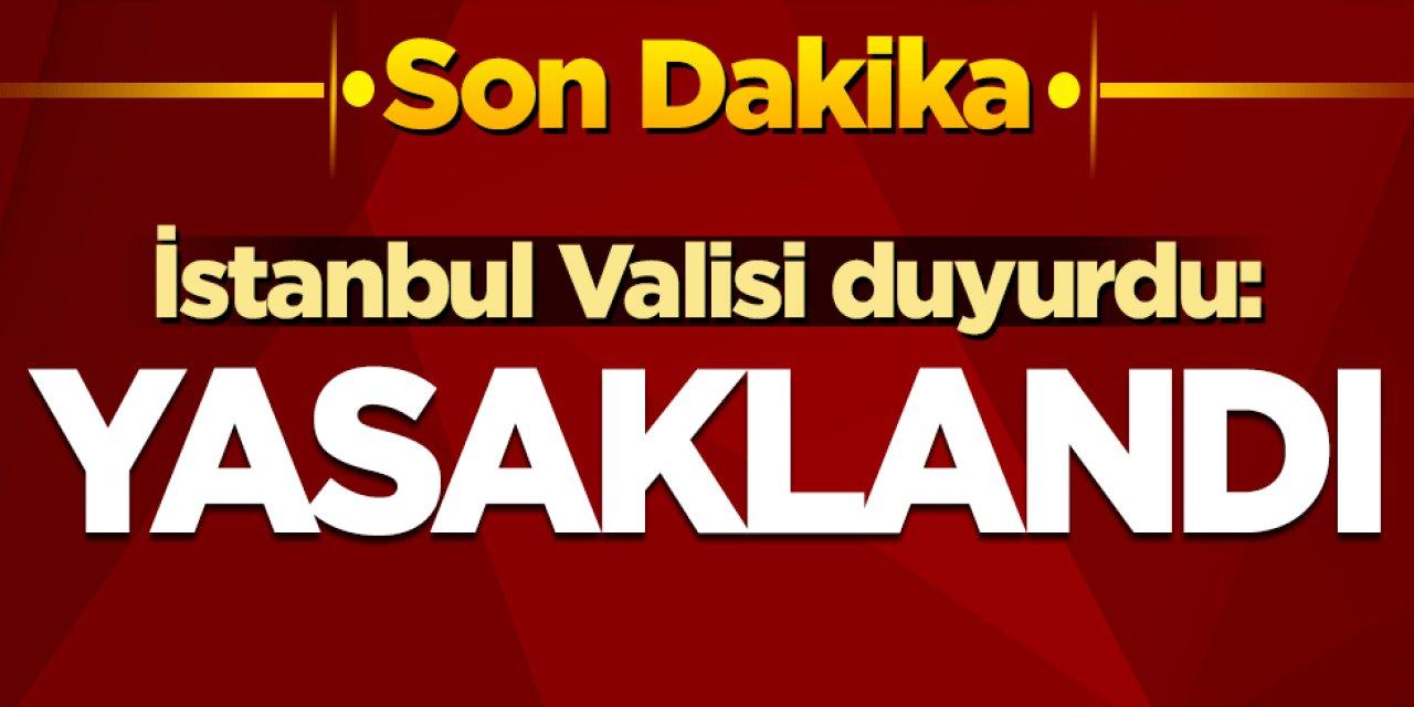 İstanbul Valisi duyurdu: Yasaklandı