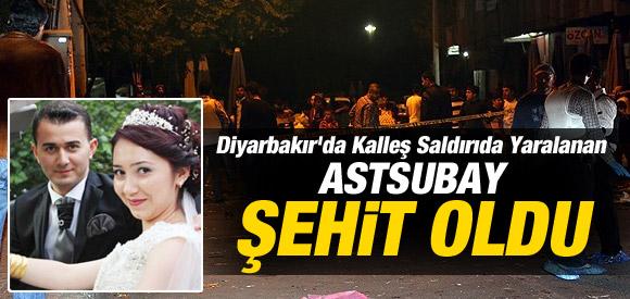 DİYARBAKIR'DA YARALANAN ASTSUBAY ŞEHİT OLDU !