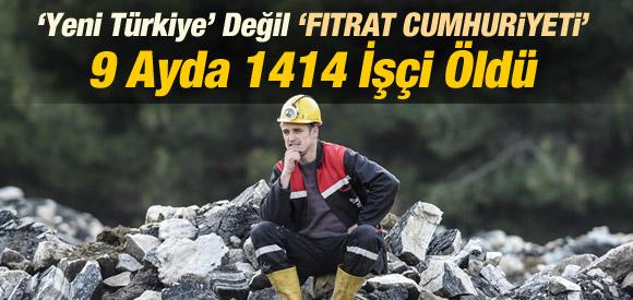 TÜRKİYE'DE SON DOKUZ AYDA 1414 İŞÇİ ÖLDÜ !