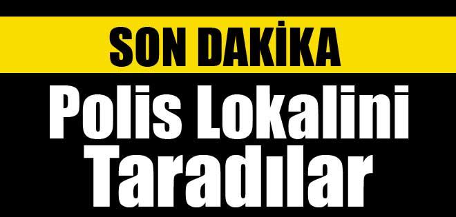 ŞIRNAK'TA POLİS LOKALİNE SALDIRI !