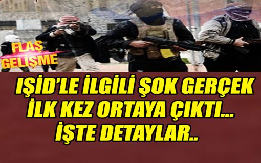 IŞİD'LE İLGİLİ ŞOK GERÇEK İLK KEZ ORTAYA ÇIKTI !