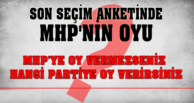 MHP'ye Oy Vermezseniz Hangi Partiye Oy Verirsiniz ?