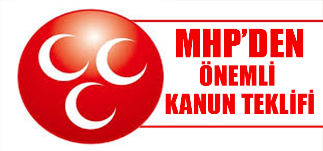 MHP'DEN ÖNEMLİ KANUN TEKLİFİ !
