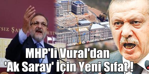 MHP'li Vural'dan 'Ak Saray' İçin Yeni Sıfat !