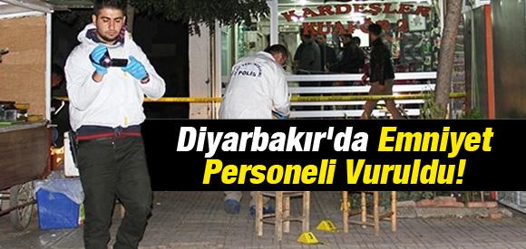DİYARBAKIR'DA EMNİYET PERSONELİ VURULDU