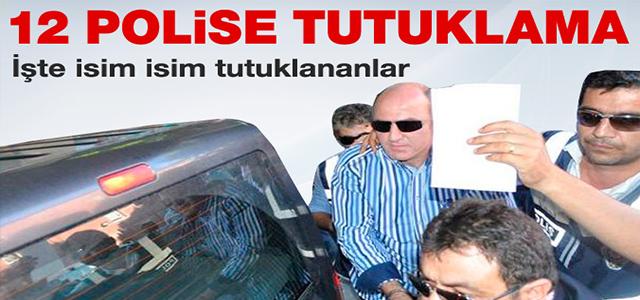 Emniyete Yönelik Operasyonda 12 Polis Tutuklandı !
