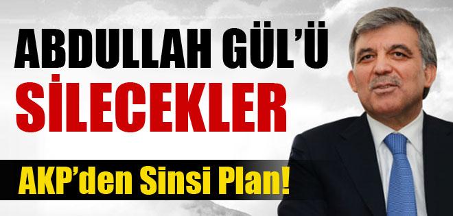 AKP'DEN SİNSİ PLAN ABDULLAH GÜL'Ü SİLECEKLER !