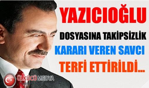 Yazıcıoğlu Dosyasına Takipsizlik Kararı Veren Savcı Terfi Ettirildi...
