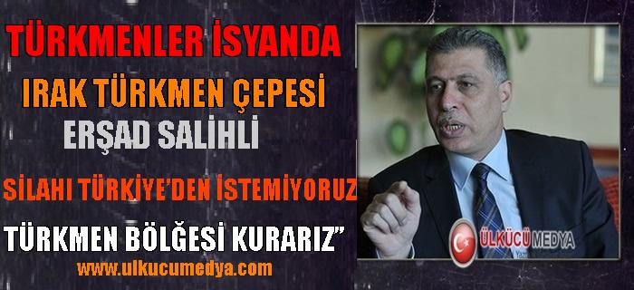 """Erşad Salihi""""Türkmen Bölgesi Kurarız !"""