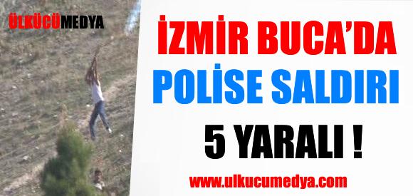 BUCA'DA POLİSE SALDIRI: 5 YARALI !