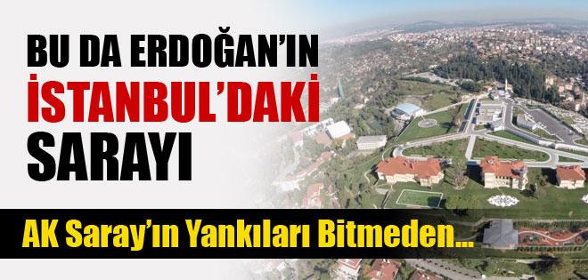 AK SARAY'DAN SONRA ERDOĞAN İSTANBUL'A SARAY KURUYOR !