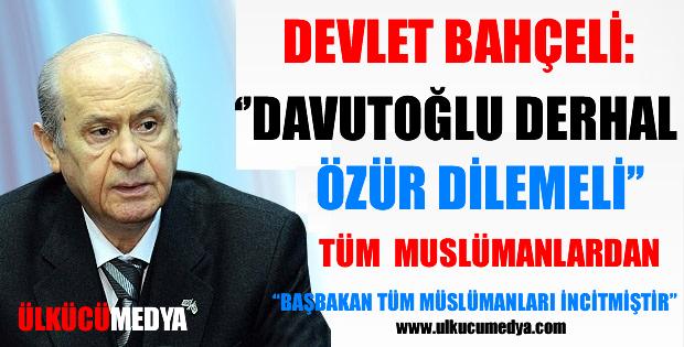 """Devlet Bahçeli: Davutoğlu Derhal Özür Dilemeli"""""""