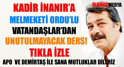 KADİR İNANIR'A ORDU'LU HEMŞERİLERİN'DEN UNUTULMAYACAK DERS !