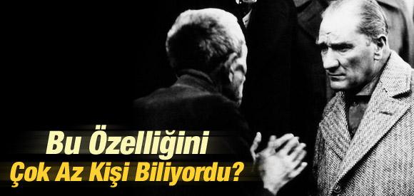 Atatürk'ün Bu Özelliğini Çok Az Kişi Biliyor !