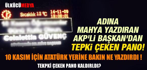 AKP'Lİ BAŞKAN 10 KASIM İÇİN ATATÜRK YERİNE  PANOYA BAKIN NE YAZDIRDI !