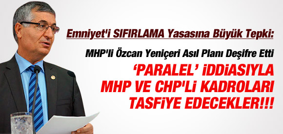 MHP'Lİ ÖZCAN YENİÇERİ ASIL PLANI DEŞİFRE ETTİ !