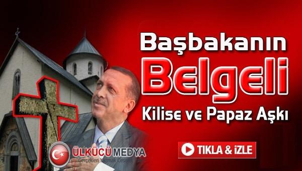 ERDOĞAN'IN BELGELİ VİDEOLU KİLİSE AŞKI !