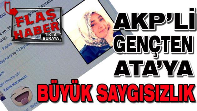 AKP'Lİ GENÇTEN ATA'YA BÜYÜK SAYGISIZLIK !
