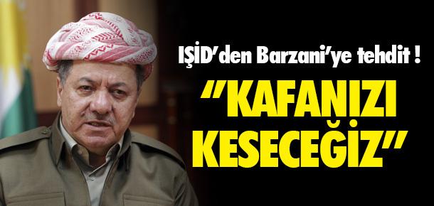 IŞİD'DEN BARZANİ'YE TEHDİT! KAFANIZI KESECEĞİZ