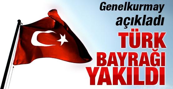 Genelkurmay açıkladı: Türk Bayrağı yakıldı
