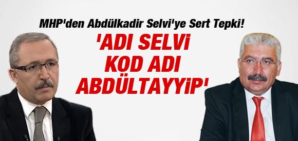 MHP'DEN ABDÜLKADİR SELVİ'YE SERT TEPKİ !