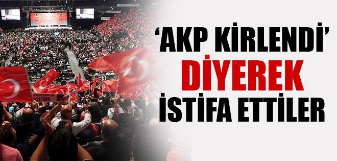 AKP KİRLENDİ DİYE İSTİFA ETTİLER !