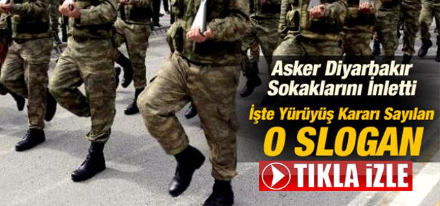 ASKER DİYARBAKIR'DA SLOGANLARLA YÜRÜDÜ !
