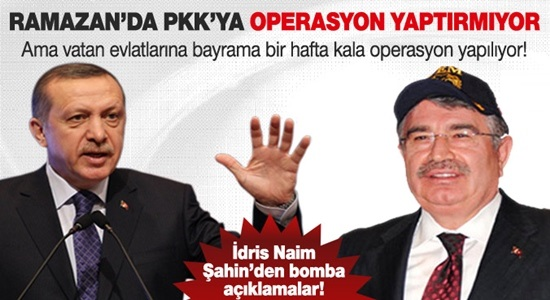 AKP PKK'YA KARŞI RAMAZAN'DA OPERASYON YAPTIRMAMIŞ !