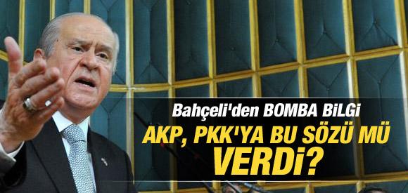 BAHÇELİ: AKP PKK''YA BU SÖZÜ VERDİ !