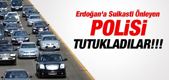 ERDOĞAN'A SUİKASTI ÖNLEYEN POLİSE TUTUKLAMA