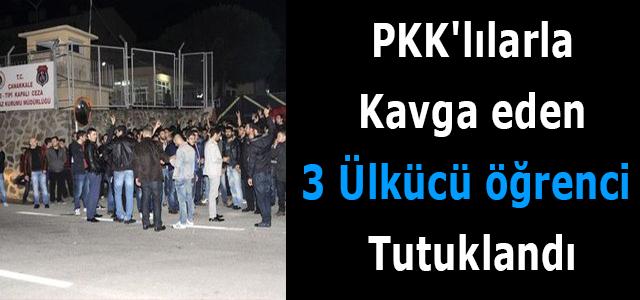 PKK'lılarla Kavga Eden 3 Ülkücü Öğrenci Tutuklandı !