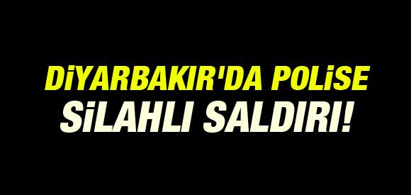 DİYARBAKIR'DA POLİSE SİLAHLI SALDIRI