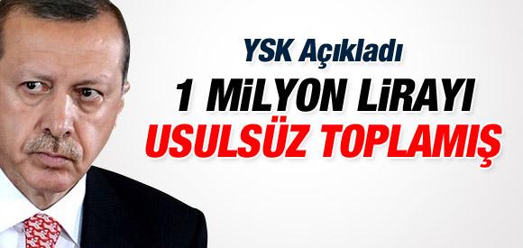 ERDOĞAN'A YAPILAN 1 MİLYON TL SEÇİM BAĞIŞI USÜLSUZ !