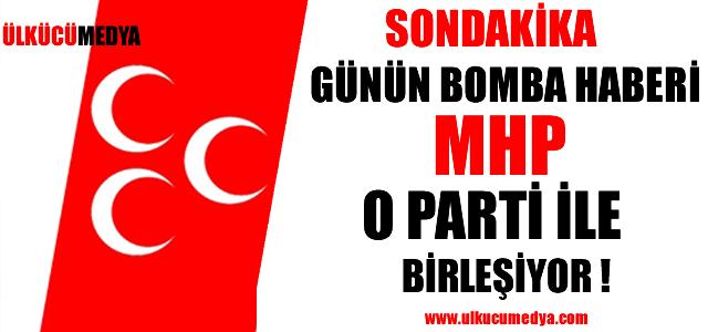 MHP O PARTİ İLE BİRLEŞECEK !