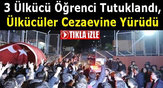 3 Ülkücü Öğrenci Tutuklandı Ülkücüler Cezaevine Yürüdü !