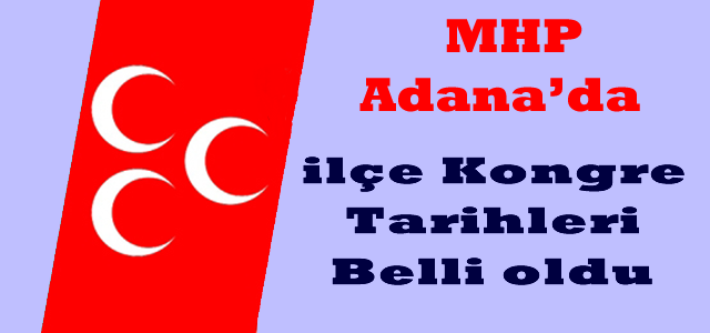 MHP ADANA'DA KONGRE TAKVİMİ AÇIKLANDI