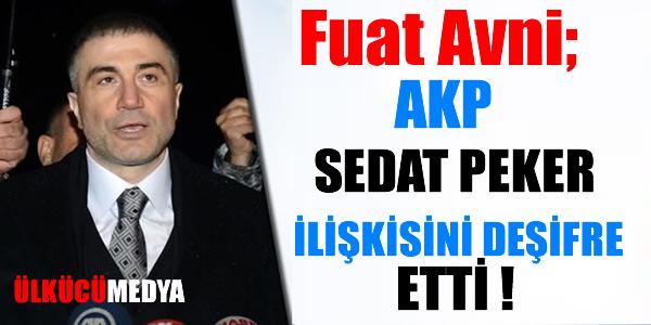 Fuat Avni; AKP - Sedat Peker İlişkisini Deşifre Etti !