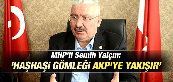 """MHP'Lİ YALÇIN: """"HAŞHAŞİ GÖMLEĞİ AKP'YE YAKIŞIR"""""""
