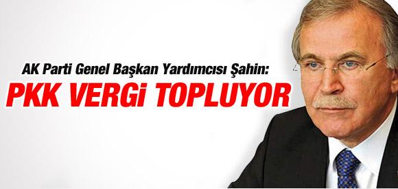 MEHMET ALİ ŞAHİN'DEN 'PKK VERGİ TOPLUYOR' İTİRAFI