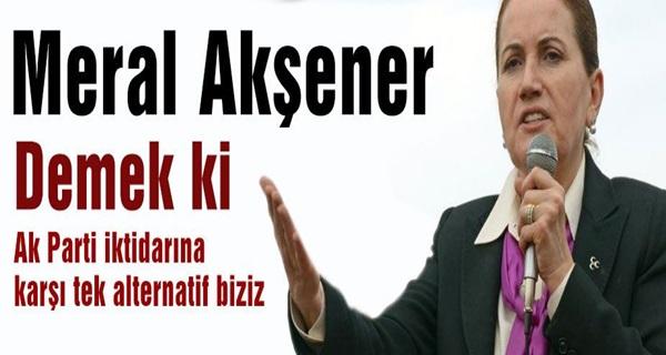 Meral Akşener: MHP İktidara Alternatif !