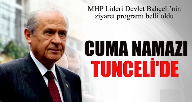 Devlet Bahçeli Cuma namazını Tunceli'de kılacak !