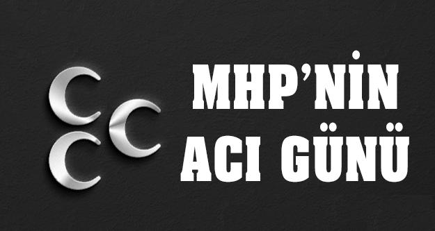 MHP'nin Acı Günü !