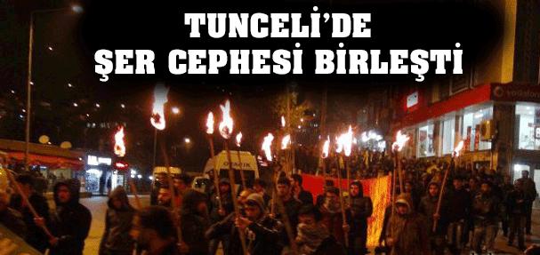 Tunceli'de Şer Cephesi Birleşti !