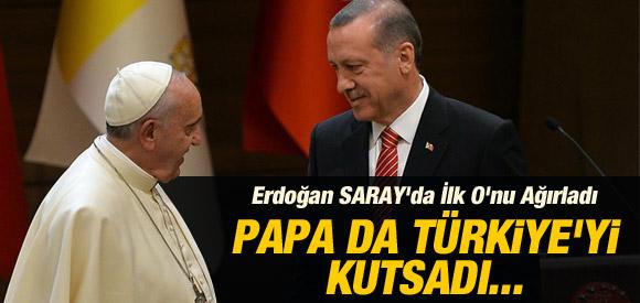 ERDOĞAN'IN SARAYDA AĞIRLADIĞI PAPA TÜRKİYE'Yİ KUTSADI