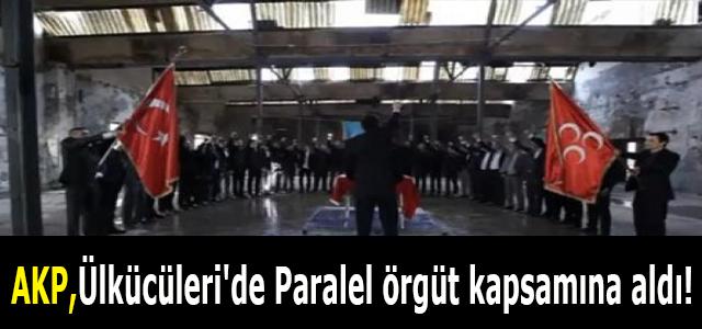 AKP, Ülkücüleri'de Paralel Örgüt Kapsamına Aldı!