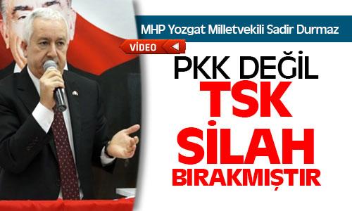 Mhp'li Durmaz: PKK Yerine TSK Silah Bırakmış Durumda !