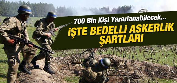 BEDELLİ ASKERLİK ÇIKIYOR, İŞTE ŞARTLARI