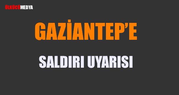 Gaziantep'e Saldırı Uyarısı !