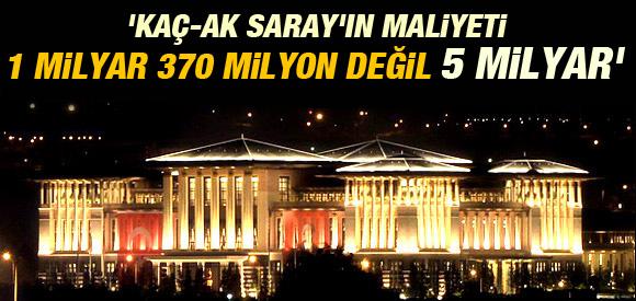 KAÇ-AK SARAY'IN MALİYETİ 5 MİLYAR TL'Yİ AŞIYOR !